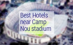 Best hotels near Camp Nou Stadium 2017